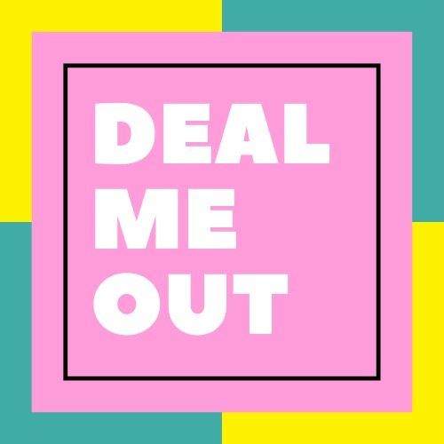 Deal Me Out
